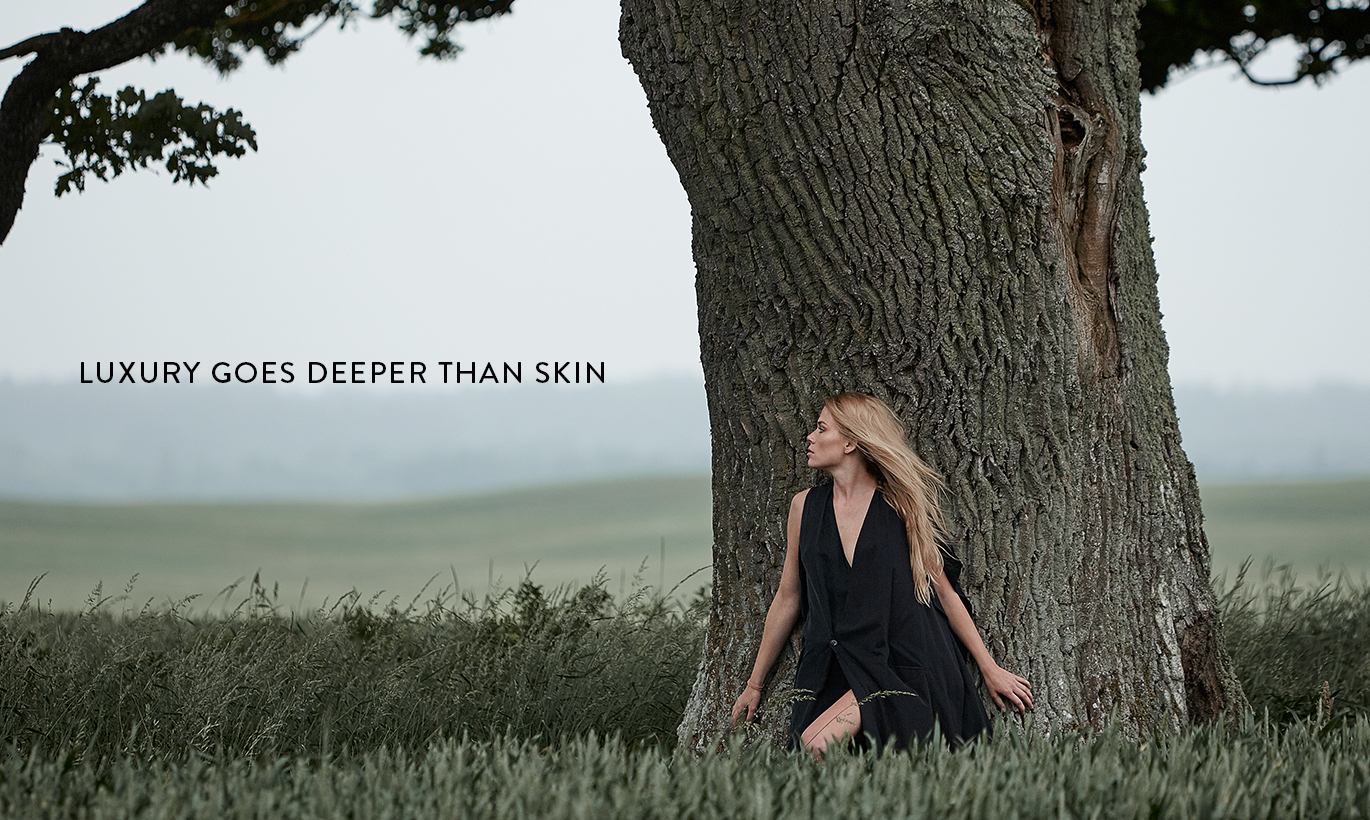 LUXURY GOES DEEPER THAN SKIN