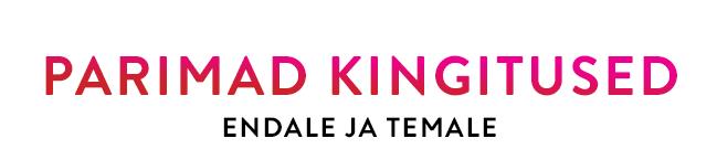 PARIMAD KINGITUSED ENDALE JA TEMALE